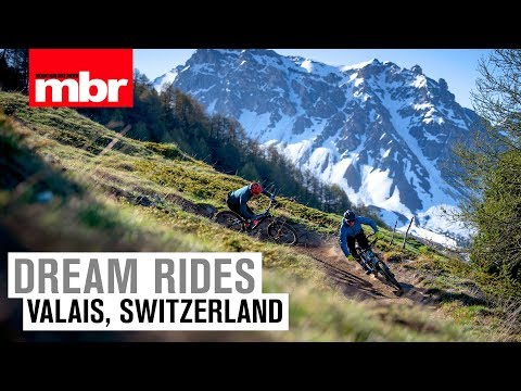 Dream Rides: Valais, Switzerland | Mountain Bike Rider