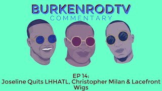 Content of the Week: BurKenRodTV Commentary EP 14: Joseline Quits LHHATL, Christopher Milan & La