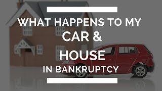 What Happens to My Car & House in Bankruptcy
