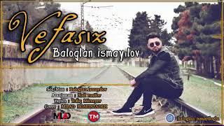 Baloğlan İsmayılov - Vəfasız 2019