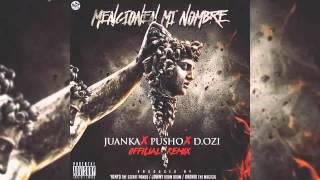Juanka El Problematik Ft. Pusho, Dozi - Mencionen Mi Nombre Remix