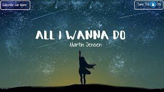 All I Wanna Do   Martin Jensen (Lyrics)