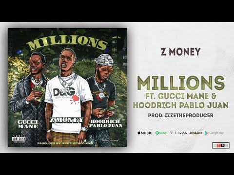 "Z Money – ""Millions"" Ft. Gucci Mane & Hoodrich Pablo Juan"