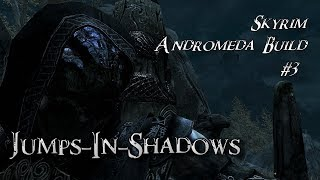 Skyrim Andromeda Build 3 - Jumps in Shadows