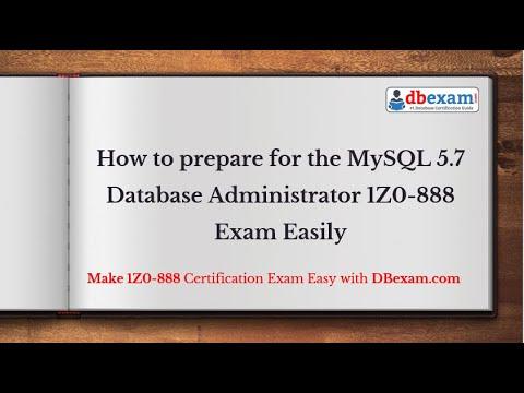 How to prepare for the MySQL 5.7 Database Administrator 1Z0-888 ...