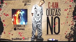 """C-Kan """"Quizas No"""""""