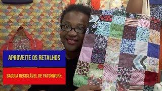 Aproveite Os Retalhos#5 DIY Como Fazer Sacola Reciclável Patchwork