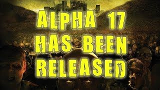ALPHA 17 HAS BEEN RELEASED | 7 Days To Die News Update