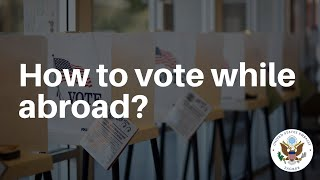 How to vote while abroad? #Vote2020