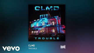 CLMD - Trouble (Audio)