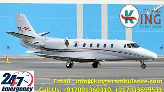 Get Low-Fare Advanced Air Ambulance in Varanasi and Hyderabad by King