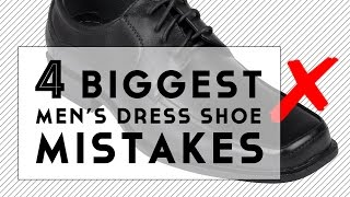 The 4 Biggest Mens Dress Shoe Mistakes