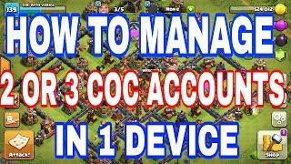 How to Manage and play  2 Accounts  of clash of clans in 1 device !!!
