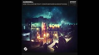 Hardwell - How You Love Me (feat. Conor Maynard & Snoop Dogg) [OFFICIAL AUDIO]