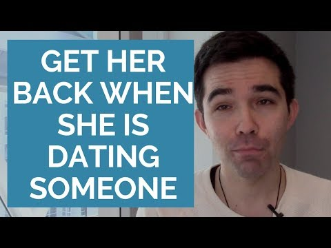How to Get Your Ex Back When She Is Dating Someone Else