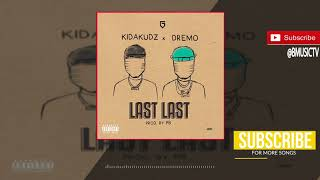 Kida Kudz X Dremo   Last Last (OFFICIAL AUDIO 2018)