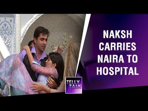 Naksh carries Naira to hospital after police finds her | Yeh Rishta Kya Kehlata Hai