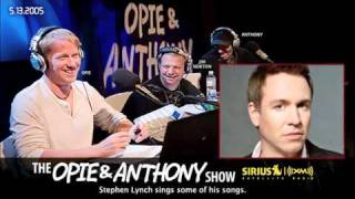 Stephen Lynch sings some songs on Opie and Anthony(2005)