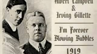 I'm forever blowing bubbles 1919  :Albert Burr Campbell & Irving Gillette