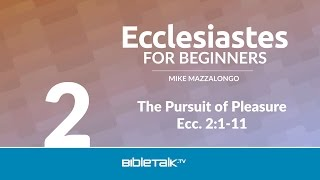 The Pursuit of Pleasure - Ecclesiastes Video Lessons