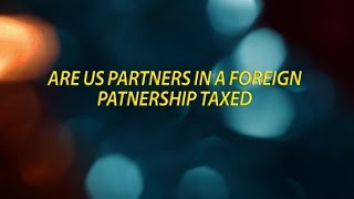 Are US Partners in a Foreign Partnership Taxed