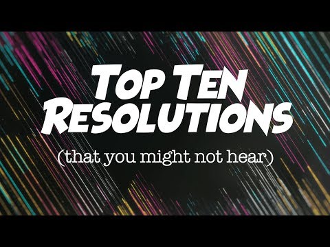 Top Ten Resolutions That You Might Not Hear