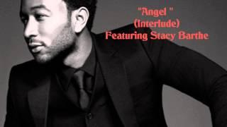 Return II Love ♪: John Legend - Angel (Interlude Feat. Stacy Barthe)