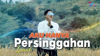 Download lagu Ipank Aku Hanya Persinggahan Mp3