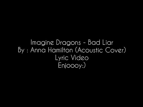 Imagine Dragons - Bad Liar  by Anna Hamilton (Video Lyrics)