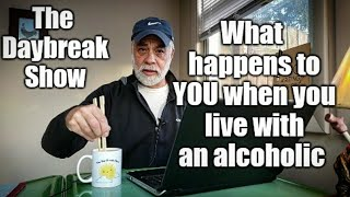 Living with an alcoholic: What happens to YOU