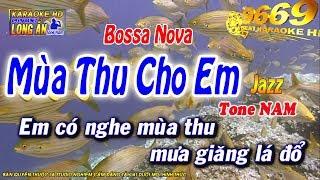 Karaoke Mùa Thu Cho Em    Tone Nam (phong Cách Jazz)    Bossa Nova | Karaoke Long Ẩn 9669
