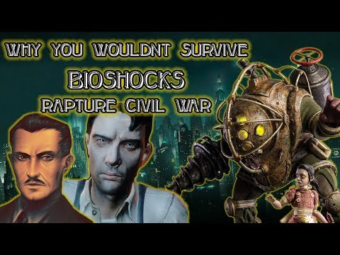 Why You Wouldn't Survive Bioshock's Rapture Civil War
