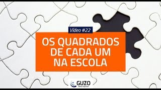 Vídeo #22 - Os Quadrados de Cada um Na Escola - Educação