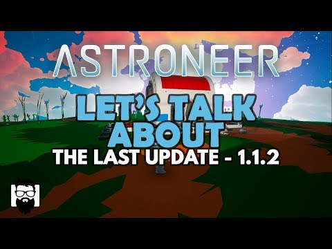 Astroneer - 1.1 - LET'S TALK ABOUT THE LAST UPDATE - 1.1.2