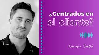 Francisco Santolo: ¿Centrados en el cliente?