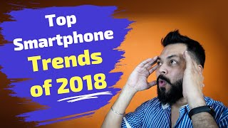 Top Smartphone Trends of 2018 ⚡ See How Smartphones Completely Changed in 2018