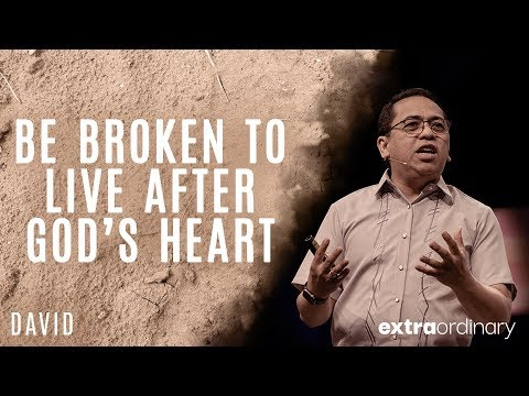 Be Broken to Live After God's Heart - Bong Saquing - Extraordinary