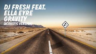 DJ Fresh ft. Ella Eyre - Gravity [Acoustic]