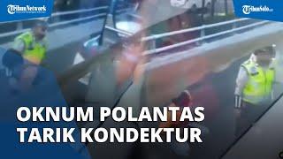Viral Video Aksi Arogan Oknum Polantas Tarik Kondektur Bus hingga Terjatuh, Kasus Berakhir Damai