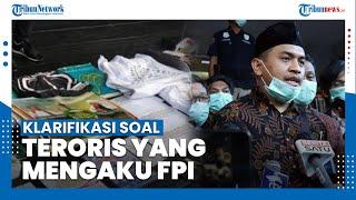 Ada Terduga Teroris yang Mengaku sebagai Laskar FPI, Pengacara FPI Lantas Beri Klarifikasi