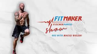 Fit Maker Show #003 – Maciej Bielski