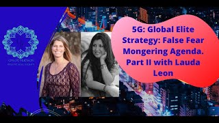 Part 2. 5G: Global Elite Strategy: False Fear Mongering Agenda. With Lauda Leon