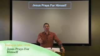 Studies in John - #104: Jesus Prays For Himself