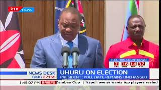 UHURU ON ELECTION: Uhuru says poll date remains unchanged