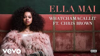 Ella Mai   Whatchamacallit Ft. Chris Brown (Audio)