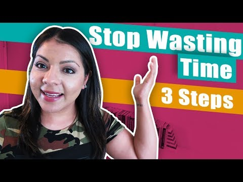 How To Stop Wasting Your Time| A 3 Step Strategy To Get Things Done