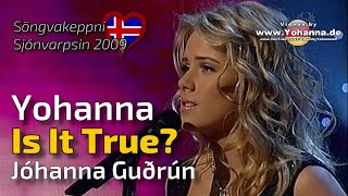 "Yohanna - ""Is it true?"" (semi final of the ""Söngvakeppni Sjónvarpsins"" 2009 - HQ!) - Jóhanna Guðrún"