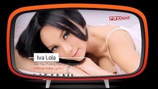 Iva Lola - Gak Mau Pulang Maunya Digoyang (Official Lyric Video)