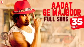 Aadat Se Majboor  Full Song  Ladies Vs Ricky Bahl  Ranveer Singh