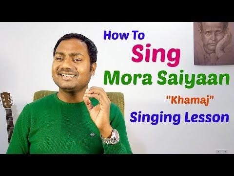 HOW TO SING \'\'MORA SAIYAAN - KHAMAJ\